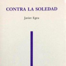Libros antiguos: CONTRA LA SOLEDAD. JAVIER EGEA.-. Lote 194972687