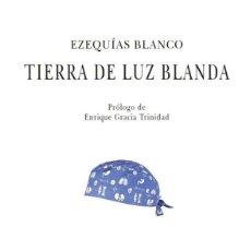 Libros antiguos: TIERRA DE LUZ BLANDA, DE EZEQUÍAS BLANCO. Lote 195179421
