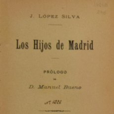 Libros antiguos: LOS HIJOS DE MADRID - J. LÓPEZ SILVA. Lote 195208268