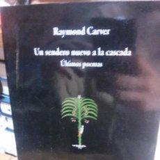 Libros antiguos: UN SENDERO NUEVO A LA CASCADA - RAYMON CARVER. COLECCIÓN VISOR DE POESÍA.. Lote 195318352