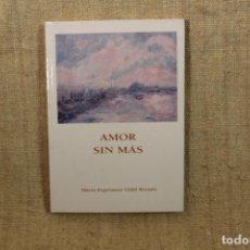 Libros antiguos: AMOR SIN MAS - MARIA ESPERANZA VIDAL REYNES - GRAFICAS VENUS 2002. Lote 195760092