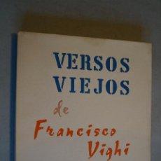 Libros antiguos: VERSOS VIEJOS. FRANCISCO VIGHI. 1959. Lote 197502861