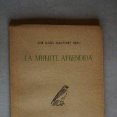 Libros antiguos: LA MUERTE APRENDIDA. JOSE MARÍA FERNÁNDEZ NIETO. 1949. Lote 197605453