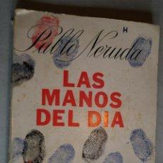 Libros antiguos: LAS MANOS DEL DÍA. PABLO NERUDA. 1968. Lote 197827843