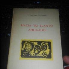 Libros antiguos: FERNANDO FERRERÓ, HACIA TU LLANTO AHOGADO, ZARAGOZA, COSO ARAGONÉS DEL INGENIO, 1960.-- DEDICADO. Lote 199065721