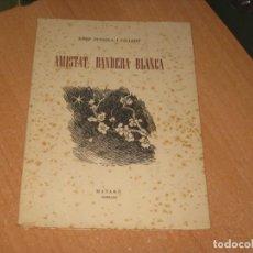 Libros antiguos: AMISTAT, BANDERA BLANCA. Lote 200576510