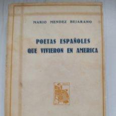 Libros antiguos: POETAS ESPAÑOLES QUE VIVIERON EN AMERICA - MARIO MENDEZ BEJARANO. Lote 201767235