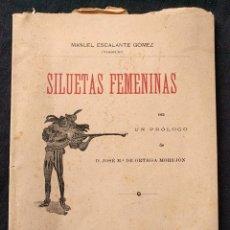 Libros antiguos: SILUETAS FEMENINAS. MANUEL ESCALANTE GÓMEZ. ORTEGA MOREJÓN. CÁDIZ. EDITOR EMILIO E. GÓMEZ. 1897.. Lote 203295840