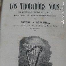 Libros antiguos: LOS TROBADORS NOUS BOFARULL 1858 PRIMERA EDICION. Lote 203944077