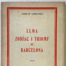 Libros antiguos: LLOA. ZODÍAC I TRIOMF DE BARCELONA. - LÓPEZ-PICÓ, JOSEP MARIA.. Lote 123210363