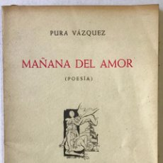 Libros antiguos: MAÑANA DEL AMOR (POESÍA). - VÁZQUEZ, PURA.. Lote 123256706