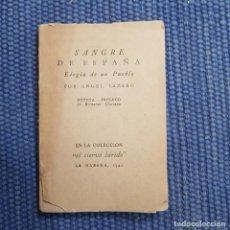 Libros antiguos: LÁRZAO, ÁNGEL: SANGRE DE ESPAÑA. ELEGÍA DE UN PUEBLO. Lote 215726733