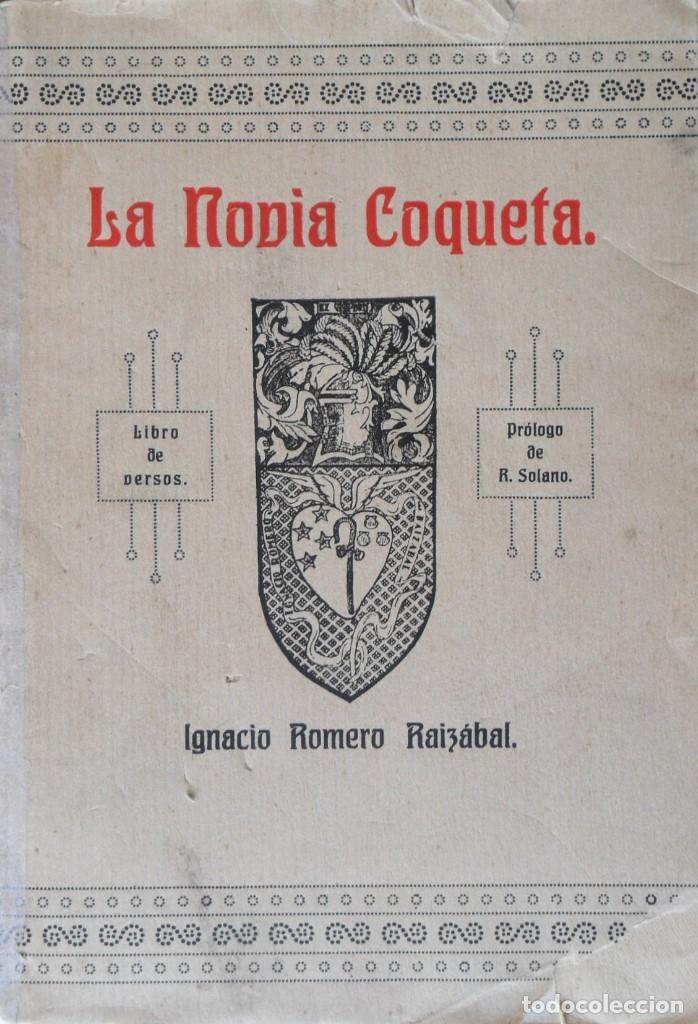 1ª EDICIÓN. FIRMA Y DEDICATORIA DEL AUTOR. LA NOVIA COQUETA IGNACIO ROMERO RAIZABAL SANTANDER 1928 (Libros antiguos (hasta 1936), raros y curiosos - Literatura - Poesía)