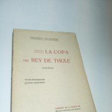 Libros antiguos: LA COPA DEL REY DE THULE. FRANCISCO VILLAESPESA. POESÍAS. TERCERA EDICIÓN AUMENTADA. 1909. MADRID.. Lote 218090045