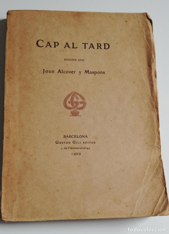 CAP AL TARD. POESÍES DEN JOAN ALCOVER Y MASPONS. 1909. TIRADA LIMITADA (Libros antiguos (hasta 1936), raros y curiosos - Literatura - Poesía)