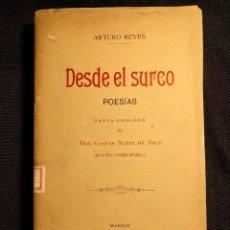 Libros antiguos: DESDE EL SURCO. POESÍAS. ARTURO REYES. GASPAR NÚÑEZ DE ARCE. MADRID. LIBRERÍA DE FERNANDO FÉ. 1896.. Lote 222447668