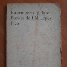 Libros antiguos: 1910 INTERMEZZO GALANT - POESÍES DE J. M. LÓPEZ PICÓ / EN CATALÁN. Lote 224141496
