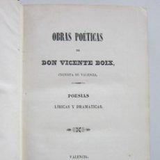 Libros antiguos: VICENTE BOIX. OBRAS POÉTICAS DE DON VICENTE BOIX: POESÍAS LÍRICAS Y DRAMÁTICAS. 1851. Lote 226814680