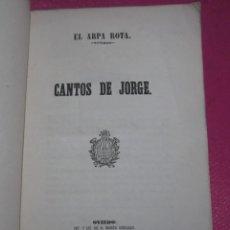 Libros antiguos: CANTOS DE JORGE EL ARPA ROTA EDICION DE BENITO GONZALEZ OVIEDO 1858 L4C1. Lote 226817980