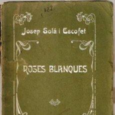 Libros antiguos: ROSES BLANQUES. POESIES - PROSES. DEDICATÒRIA AUTÒGRAFA DEL PARE DE JOSEP SOLÀ. Lote 227619409
