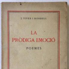 Libros antiguos: LA PRÒDIGA EMOCIÓ. POEMES. - VIVES I BORRELL, J.. Lote 228408180