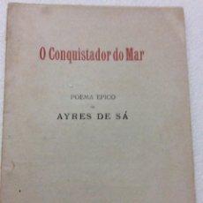 Libros antiguos: O CONQUISTADOR DO MAR. POEMA EPICO DE AYRES DE SÁ, 1921. EN PORTUGUÉS. ESCASO. LIBROS ECONÓMICOS 7. Lote 228545275