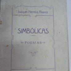 Libros antiguos: SIMBÓLICAS. JOAQUÍN HERRERA ÁLVAREZ. LAS PALMAS 1912. DEDICATORIA MANUSCRITA DEL AUTOR. Lote 229323175