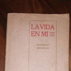 Libros antiguos: LA VIDA EN MI, SANTIAGO ARGÜELLO.. Lote 235791745