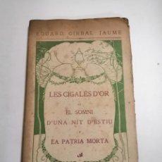 Libros antiguos: LES CIGALES D'OR, EL SOMNI D'UNA NIT D'ESTIU, LA PATRIA MORTA. EDUARD GIRBAL JAUME. 1908 BARCELONA. Lote 243976220