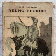 Libros antiguos: YELMO FLORIDO, JOSÉ MONTERO. VERSOS Y PROSAS... TIPOGRAFÍA DE JOSÉ YAGÜES SANZ, 1917.. Lote 248010775