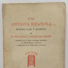 Libros antiguos: A LA ANTIGUA ESPAÑOLA, MADRIGALES Y SONETOS. RODRIGUEZ MARÍN, FRANCISCO. 1924. EDIT. VOLUNTAD. Lote 260420230