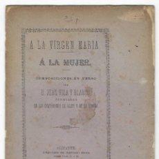 Libros antiguos: JUAN VILA Y BLANCO. A LA VIRGEN MARIA. A LA MUJER. COMPOSICIONES EN VERSO. ALCOY CORUÑA. Lote 263166680