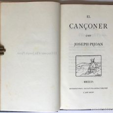 Libros antiguos: EL CANÇONER. - PIJOAN, JOSEPH. DEDICAT. OLIVA. VILANOVA I LA GELTRÚ. DEDICAT.. Lote 123230812