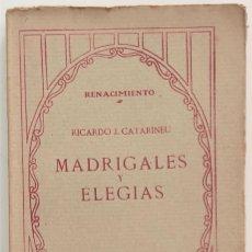 Libros antiguos: MADRIGALES Y ELEGÍAS - RICARDO J. CATARINEU - EDITORIAL RENACIMIENTO, MADRID 1913. Lote 267353699