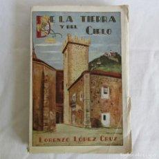 Libros antiguos: DE LA TIERRA Y DEL CIELO, LORENZO LÓPEZ CRUZ, 1925. Lote 267623914