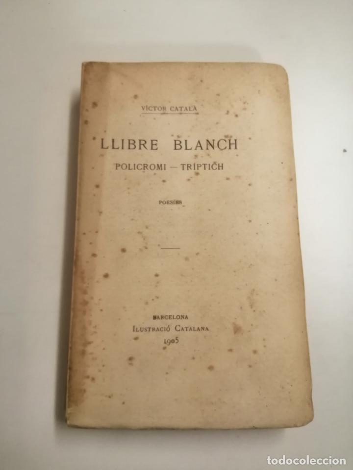 LLIBRE BLANCH. POLICROMI - TRÍPTICH. VICTOR CATALÀ. POESÍES. 1905 BARCELONA. ILUSTRACIO CATALANA (Libros antiguos (hasta 1936), raros y curiosos - Literatura - Poesía)