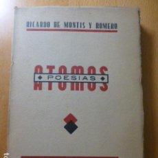 Libros antiguos: MONTIS Y ROMERO, RICARDO DE. ÁTOMOS : POESÍAS. - IMPRENTA LA VERDAD, 1934. Lote 277537918