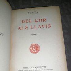 Libros antiguos: DEL COR ALS LLAVIS. LLUIS VIA. POESIES. 1910 BARCELONA. ED.: JOVENTUT.. Lote 277540963