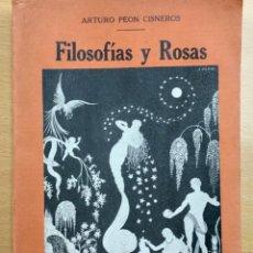 Libros antiguos: FILOSOFÍAS Y ROSAS. ARTURO PEON CISNEROS (MUY RARO). Lote 277719683