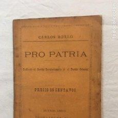 Libros antiguos: CARLOS ROXLO. PRO PATRIA. DEDICADO AL COMITÉ REVOLUCIONARIO Y AL PUEBLO ORIENTAL. BS.AS. 1886.. Lote 36226160