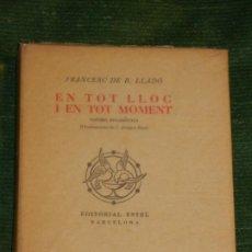 Libros antiguos: EN TOT LLOC I EN TOT MOMENT. FRANCESC DE B. LLADÓ. ED.ESTEL 1952. CON DEDICATORIA AUTOR. Lote 289747253