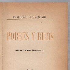Libros antiguos: POBRES Y RICOS (PEQUEÑO POEMA). FRANCISCO PI Y ARSUAGA. AÑO 1894. DEDICATORIA DE AUTOR EN PORTADILLA. Lote 289814008