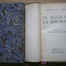 Libros antiguos: EL ÁGUILA Y LA SERPIENTE. GUZMÁN (MARTÍN LUIS). Lote 20449438