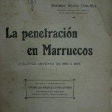 Libros antiguos: LA PENETRACION EN MARRUECOS (POLITICA EUROPEA DE 1904 A 1909). GOMEZ GONZALEZ MARIANO.1909. . Lote 20230633