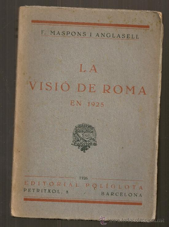 LA VISIO DE ROMA EN 1925 / F. MASPONS I ANGLASELL. BCN : POLIGLOTA, 1926. 18X12CM. 209 P. FEIXISME (Libros Antiguos, Raros y Curiosos - Pensamiento - Política)