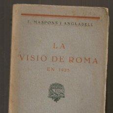 Libros antiguos: LA VISIO DE ROMA EN 1925 / F. MASPONS I ANGLASELL. BCN : POLIGLOTA, 1926. 18X12CM. 209 P. FEIXISME. Lote 27409938