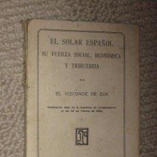 Libros antiguos: EL SOLAR ESPAÑOL. SU FUERZA SOCIAL, ECONÓMICA Y TRIBUTARIA, POR EL VIZCONDE DE EZA, 1926. Lote 24202472