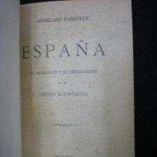 Libros antiguos: LIBRO. ESPAÑA SU REVOLUCIÓN Y SU RESTAURACIÓN EN EL ÓRDEN ECONÓMICO. ANSELMO FUENTES. MADRID. 1889.. Lote 24297658