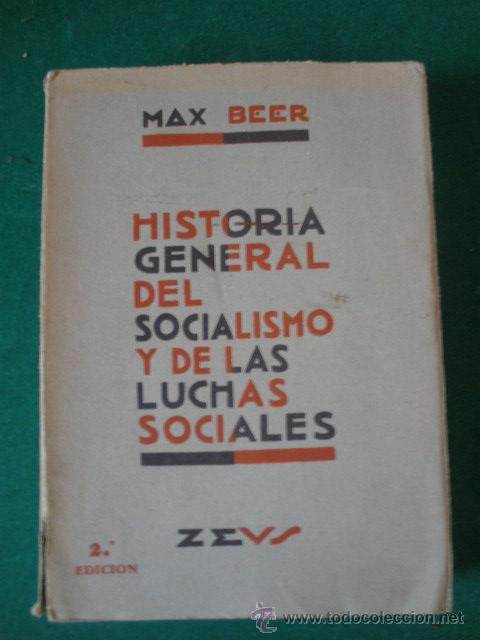 HISTORIA GENERAL DEL SOCIALISMO Y DE LAS LUCHAS SOCIALES. POR MAX BEER. 1932. (Libros Antiguos, Raros y Curiosos - Pensamiento - Política)
