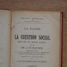 Libros antiguos: LA IGLESIA Y LA CUESTIÓN SOCIAL. ESTUDIO DE MORAL SOCIAL. SCHEICHER (DR. J.). Lote 25380790
